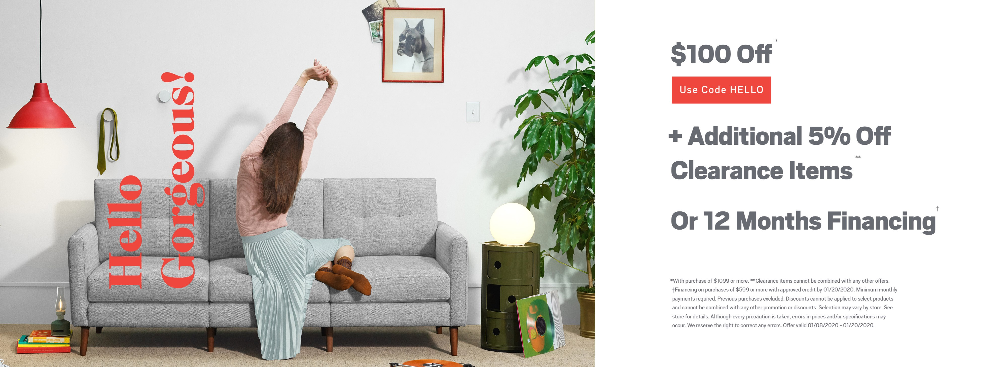 Get $100 off using code HELLO and and additional 5% off clearance items, or ask about 12 months financing; see store for details
