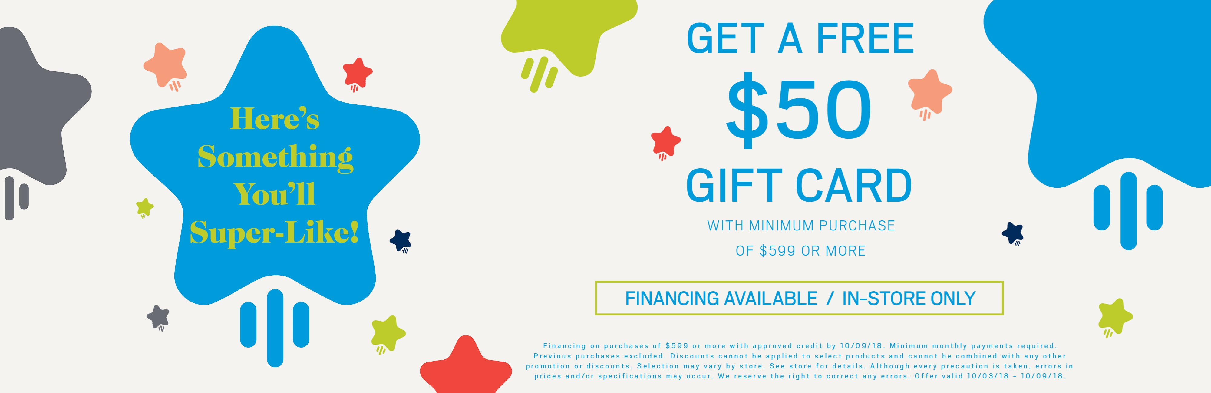 Get a free $50 gift card with minimum purchase of $599 or more. Financing available; see store for details.