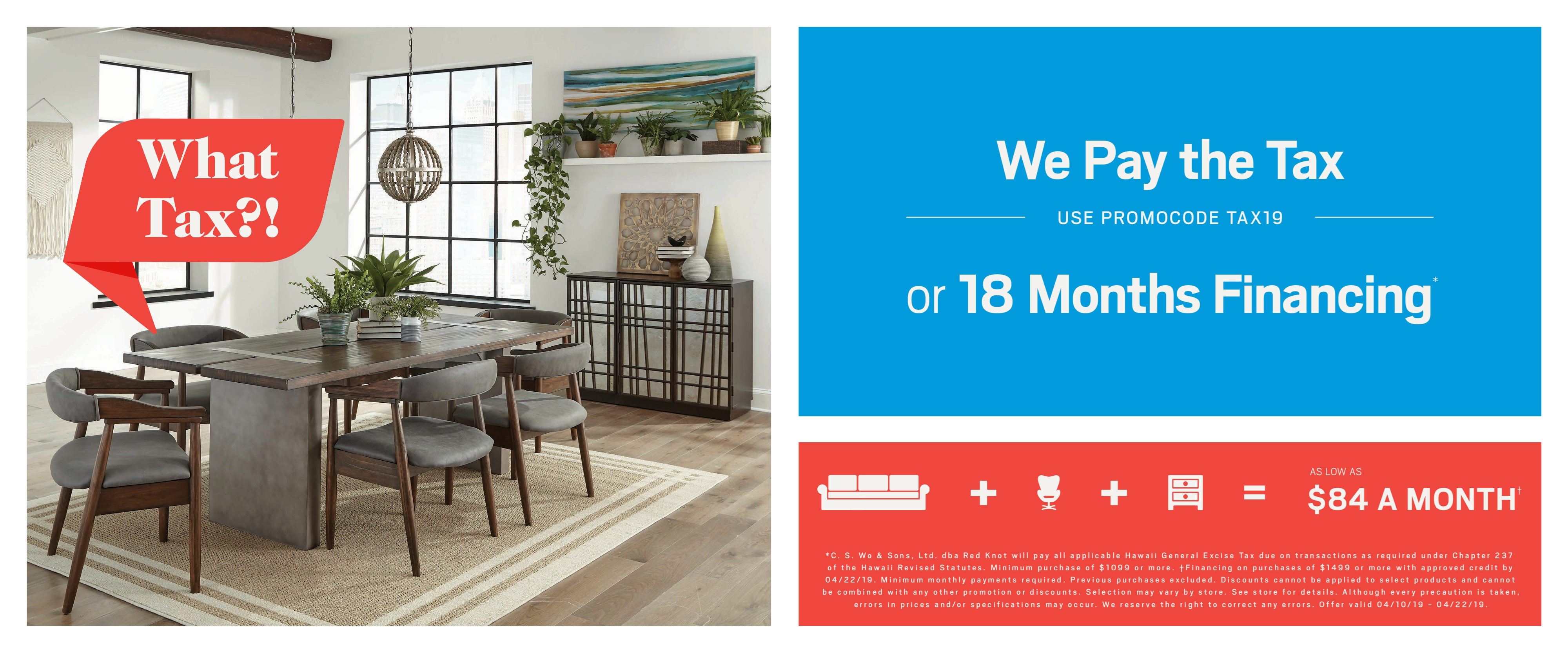 We pay the tax (use promocode TAX19) or ask about 18 months financing; see store for details.