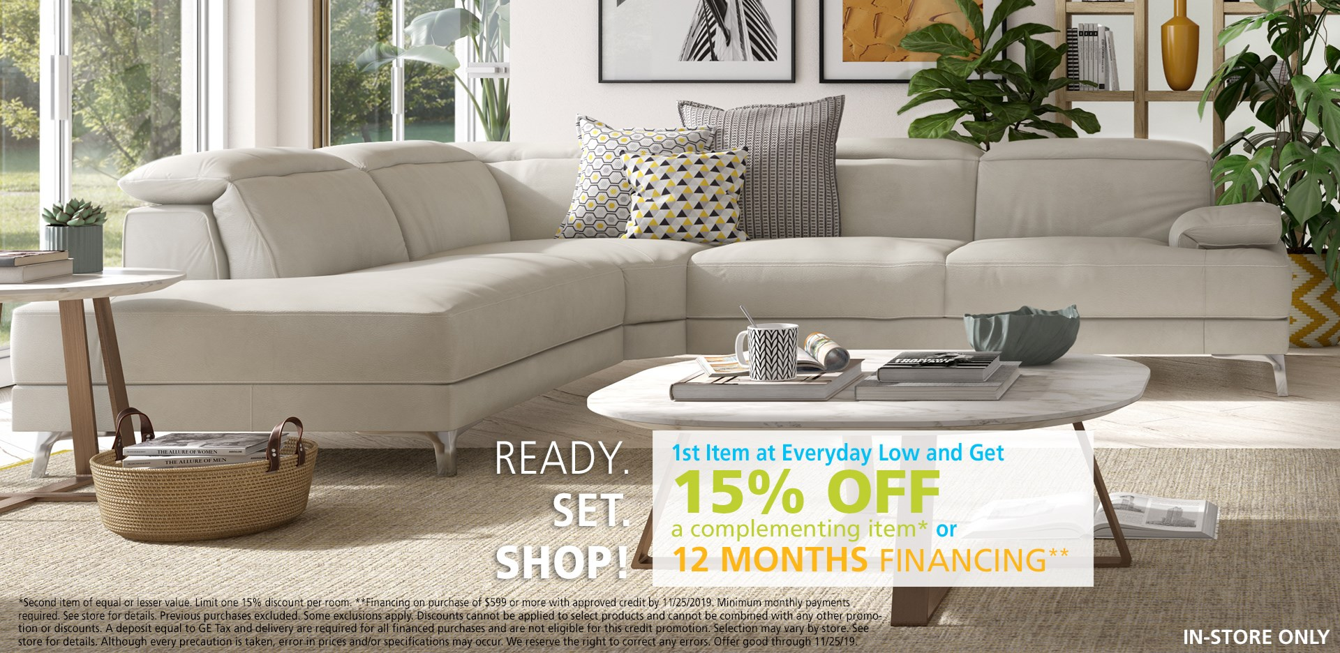 Buy one item and get 15% a complementing item, or ask about 12 months financing. See store for details.
