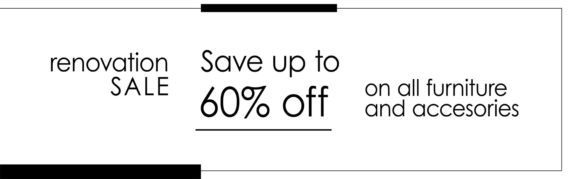 Save Up To 60% On All Furniture And Accessories; See Store For Details.