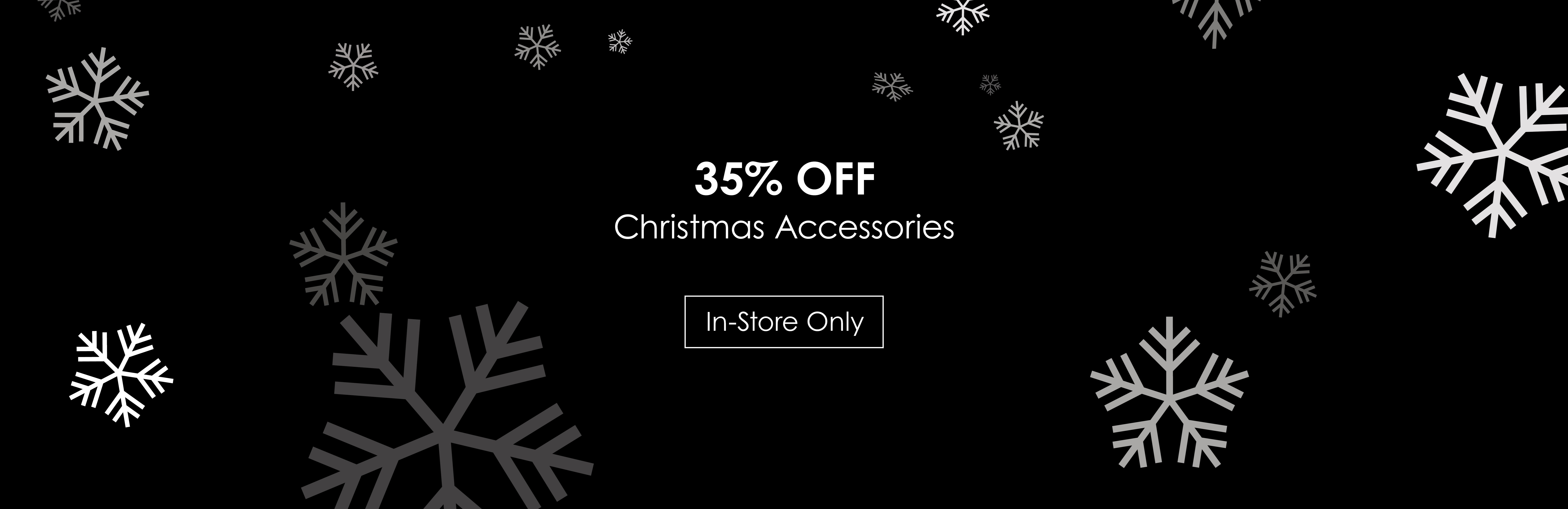 35% off Christmas accessories; see store for details.