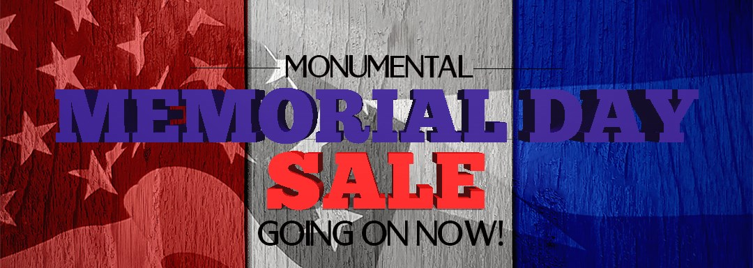 Monumental Memorial Day Sale Going On Now