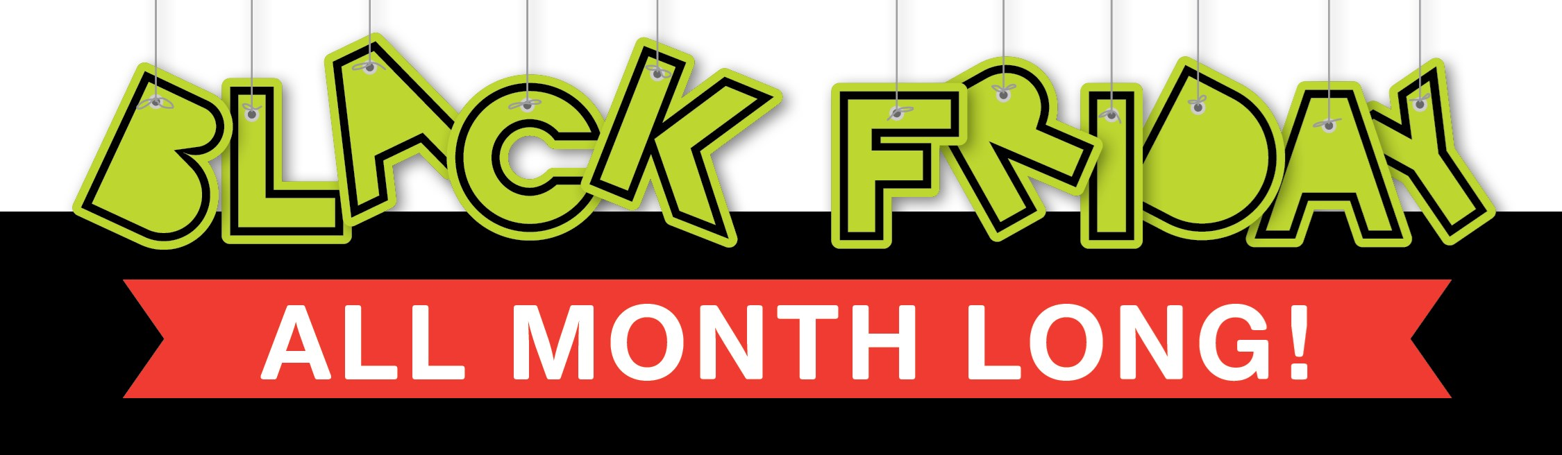 Black Friday all month long!