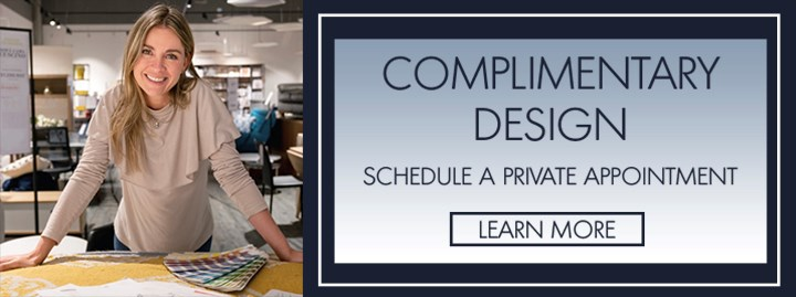 Complimentary Design | Schedule a Private Appointment | Learn More