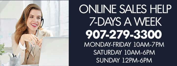 Online Sales Help 7-Days A Week | 907-279-3300 | Monday-Friday 10AM-7PM | Saturday 10AM-6PM | Sunday 12PM-6PM