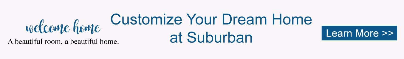 Customize your dream home at Suburban!