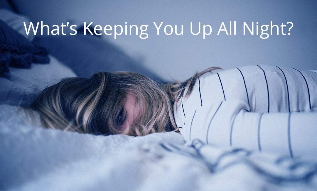 Whats Keeping You Up At Night?