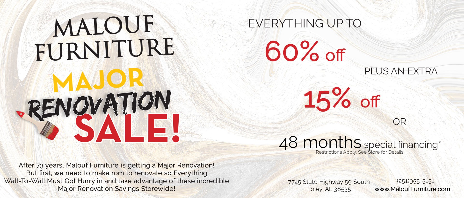 Major renovation sale! Everything up to 60% off plus and extra 15% off, or 48 months special financing. Restrictions apply. See store for details.