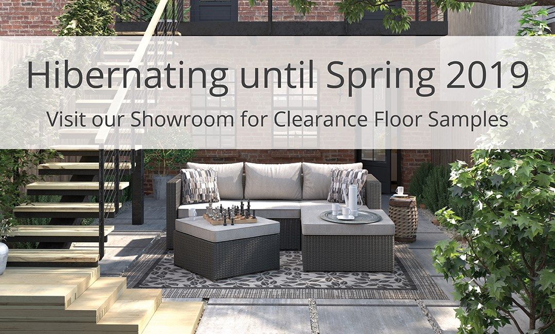 Hyberating until Spring 2019 - outdoor furniture - Visit our showroom for clearance floor samples