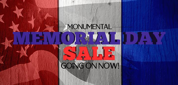 Monumental Memorial Day Sale Going On Now!